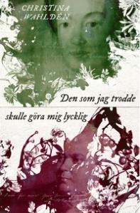 9789113052007_200_den-som-jag-trodde-skulle-gora-mig-lycklig_e-bok