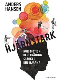 9789173630788_200x_hjarnstark-hur-motion-och-traning-starker-din-hjarna