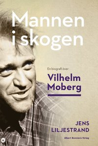 9789100126100_200x_mannen-i-skogen-en-biografi-over-vilhelm-moberg