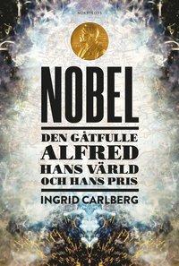9789113069395_200x_nobel-den-gatfulle-alfred-hans-varld-och-hans-pris